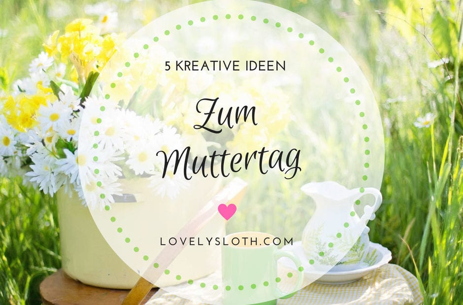 fuenf-kreative-ideen-zum-muttertag-lovelylsoth-header